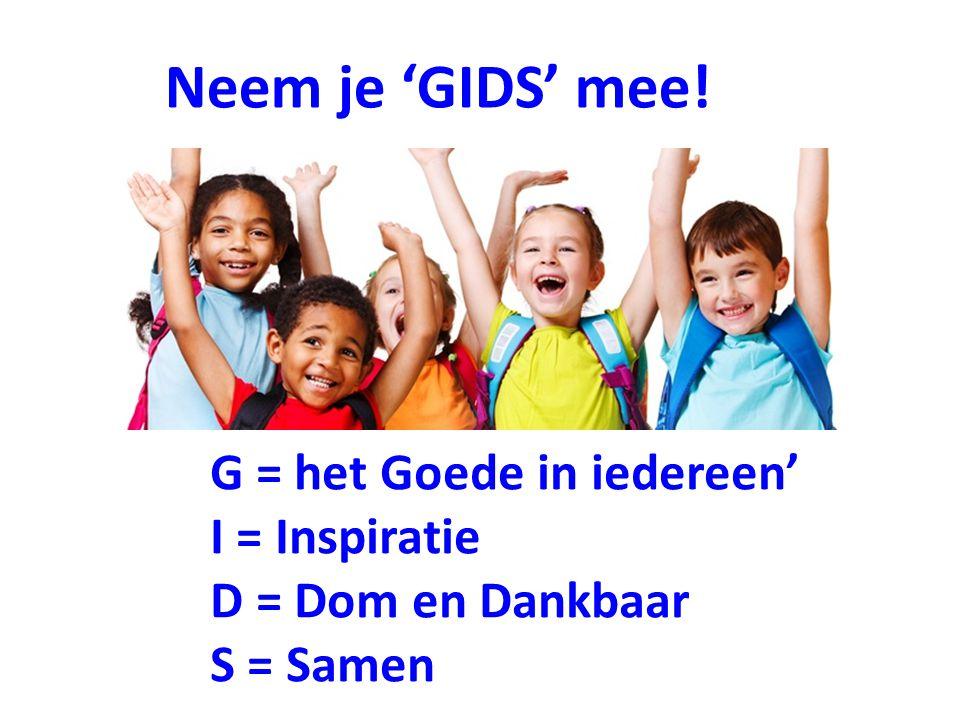 Neem je 'GIDS' mee! G = het Goede in iedereen' I = Inspiratie D = Dom en Dankbaar S = Samen