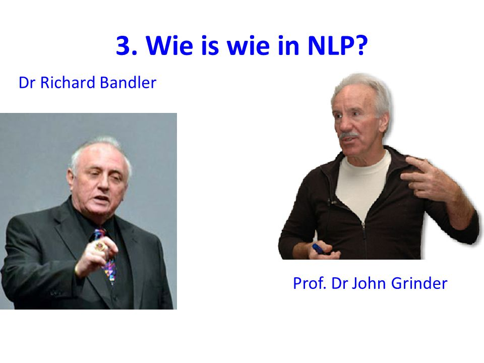 3. Wie is wie in NLP Dr Richard Bandler Prof. Dr John Grinder