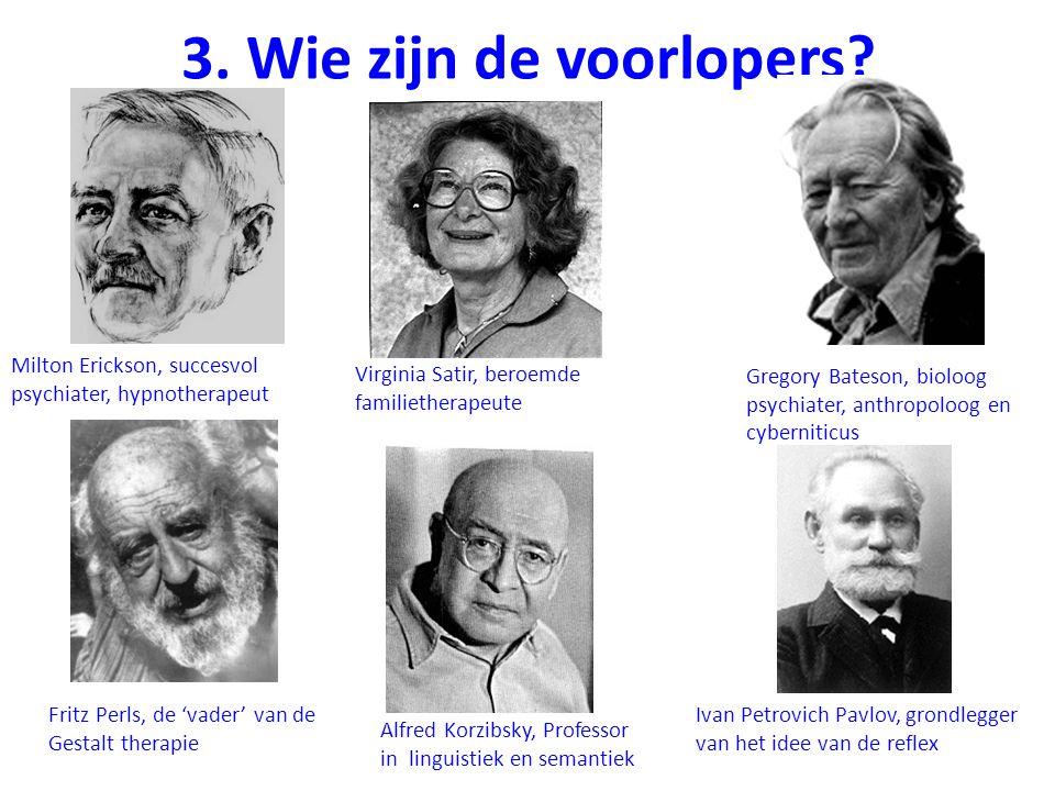 3. Wie zijn de voorlopers Milton Erickson, succesvol psychiater, hypnotherapeut. Virginia Satir, beroemde familietherapeute.