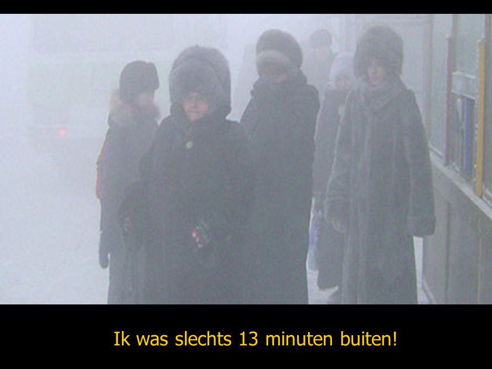Ik was slechts 13 minuten buiten!