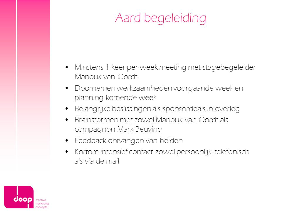 Aard begeleiding Minstens 1 keer per week meeting met stagebegeleider Manouk van Oordt.