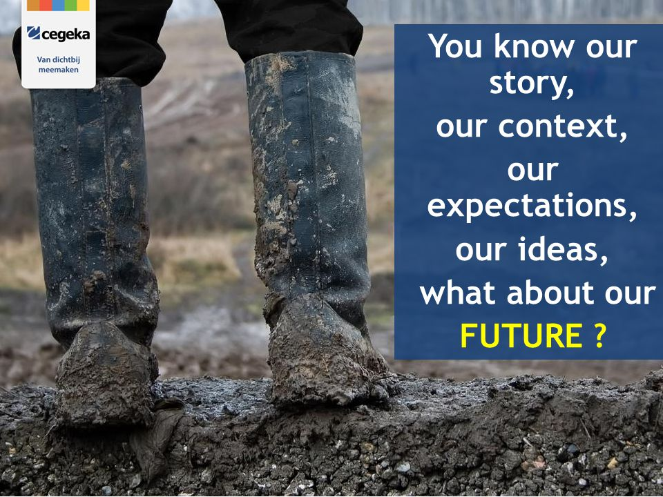 You know our story, our context, our expectations, our ideas, what about our FUTURE