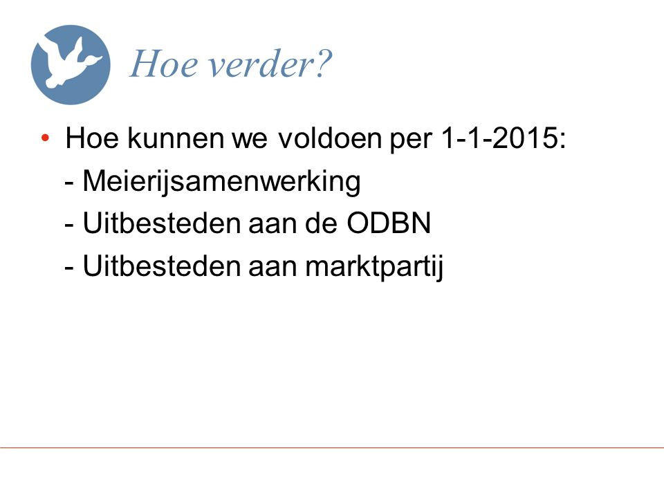 Hoe verder Hoe kunnen we voldoen per 1-1-2015: - Meierijsamenwerking