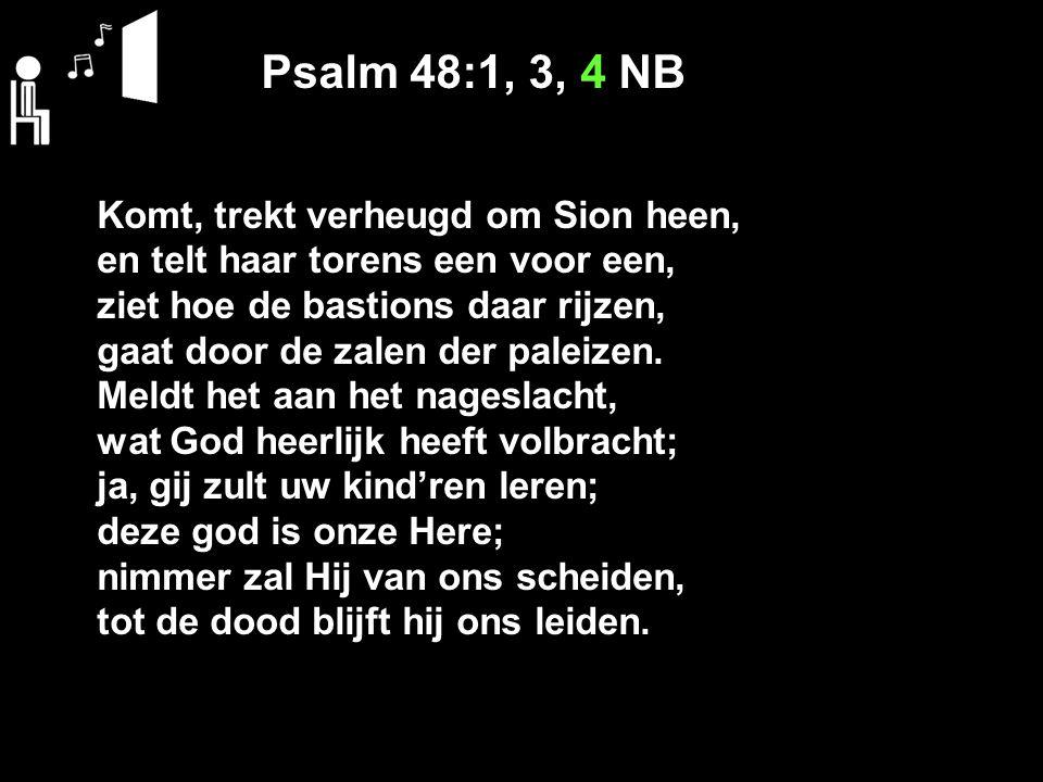 Psalm 48:1, 3, 4 NB Komt, trekt verheugd om Sion heen,