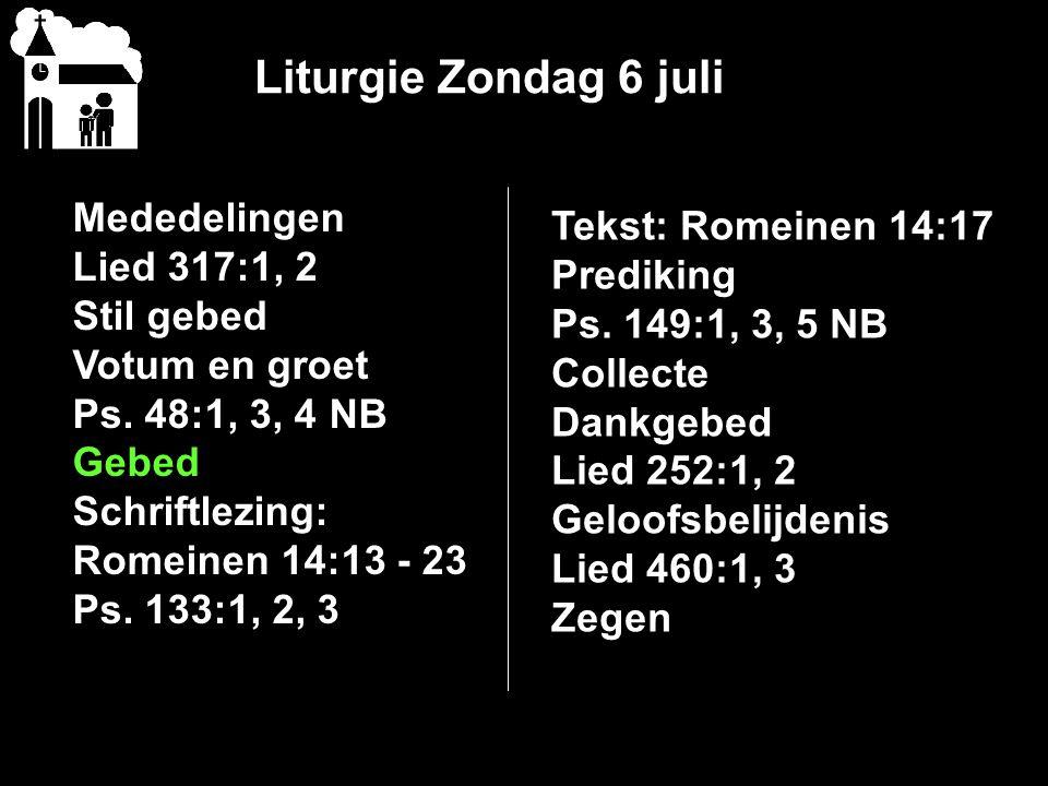 Liturgie Zondag 6 juli Mededelingen Tekst: Romeinen 14:17