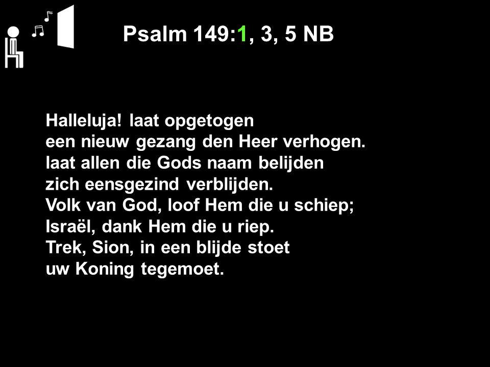 Psalm 149:1, 3, 5 NB Halleluja! laat opgetogen