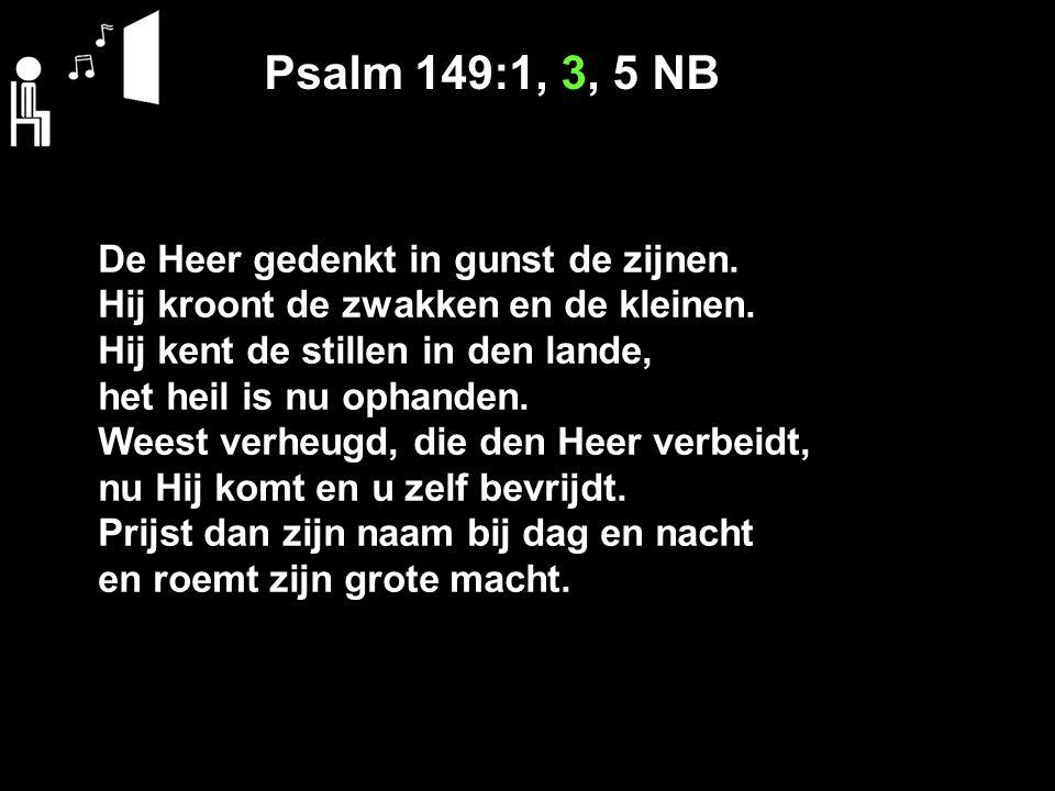 Psalm 149:1, 3, 5 NB De Heer gedenkt in gunst de zijnen.
