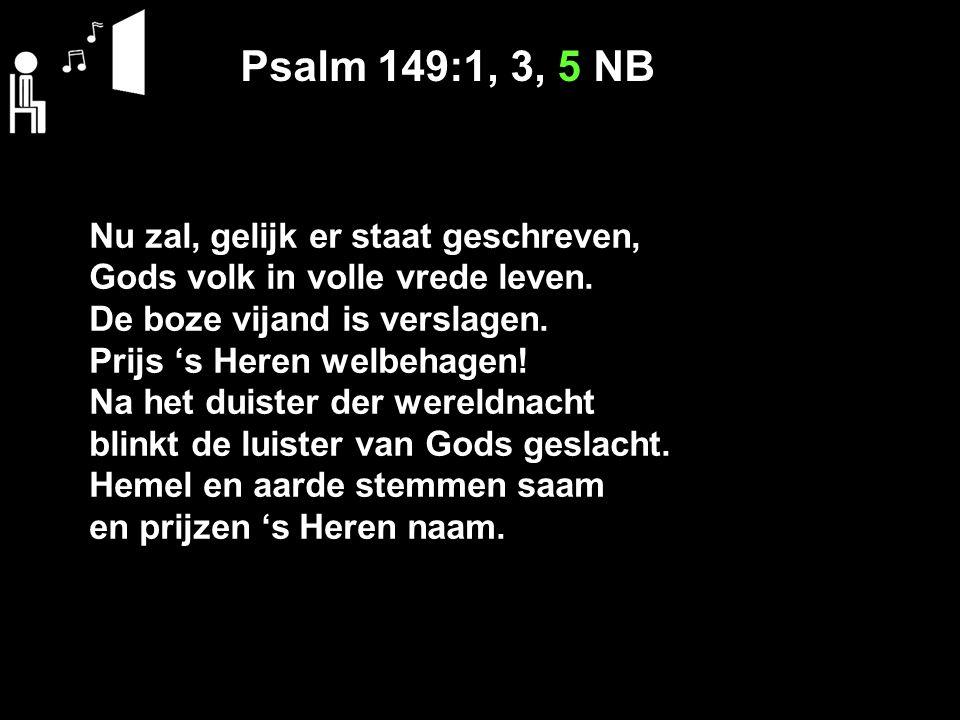 Psalm 149:1, 3, 5 NB Nu zal, gelijk er staat geschreven,