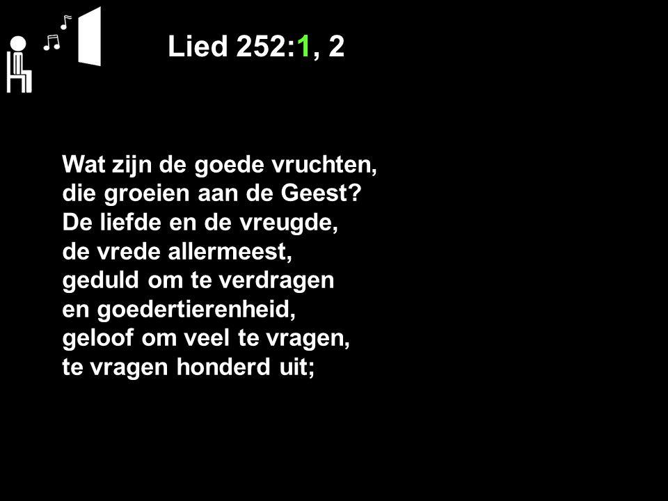 Lied 252:1, 2 Wat zijn de goede vruchten, die groeien aan de Geest