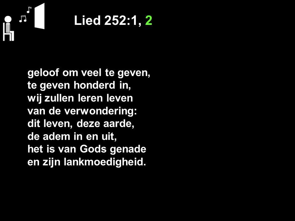Lied 252:1, 2 geloof om veel te geven, te geven honderd in,