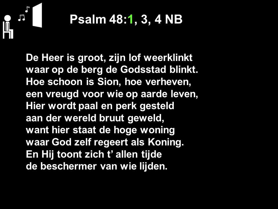 Psalm 48:1, 3, 4 NB De Heer is groot, zijn lof weerklinkt
