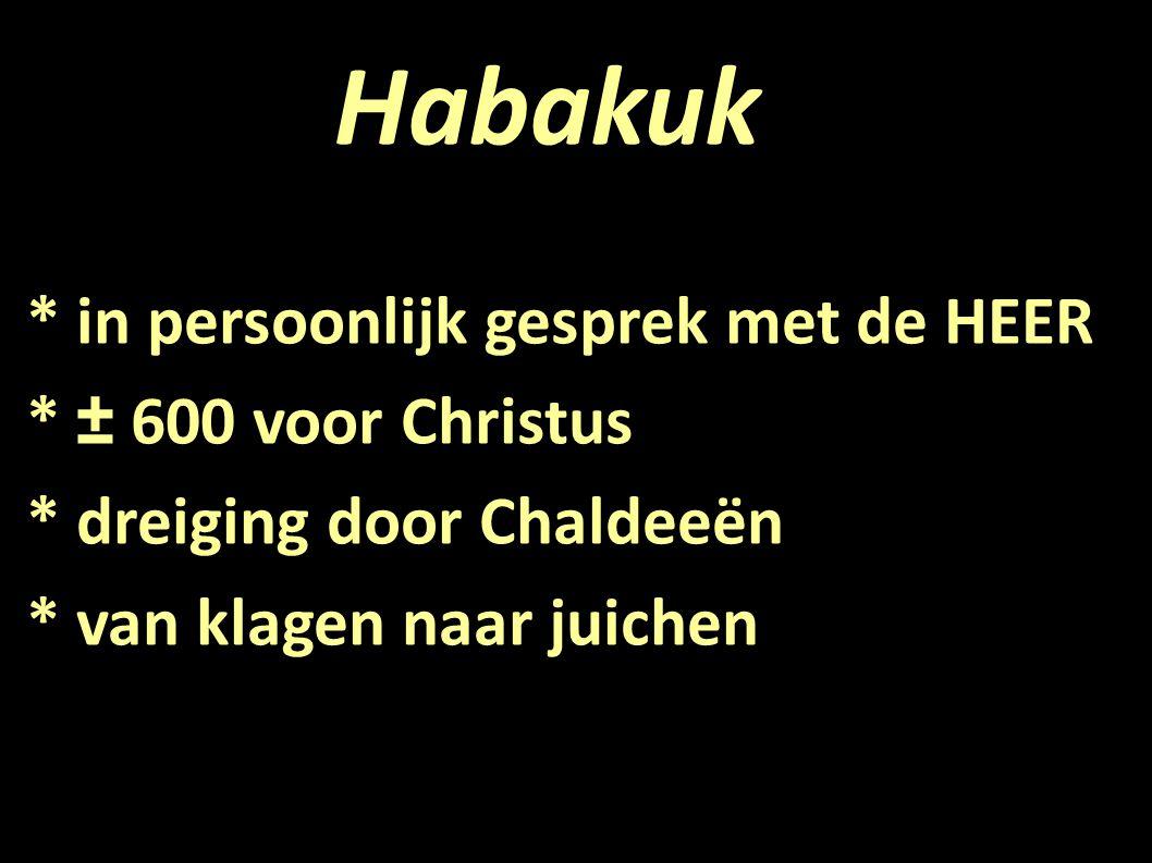 Habakuk * in persoonlijk gesprek met de HEER * ± 600 voor Christus
