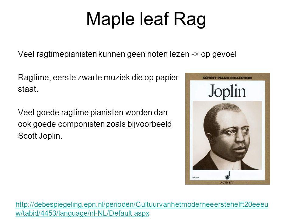 Maple leaf Rag Veel ragtimepianisten kunnen geen noten lezen -> op gevoel. Ragtime, eerste zwarte muziek die op papier.