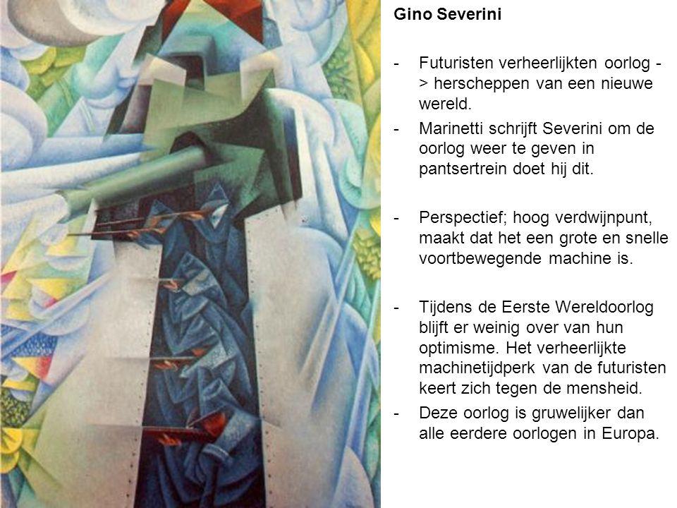 Gino Severini Futuristen verheerlijkten oorlog -> herscheppen van een nieuwe wereld.