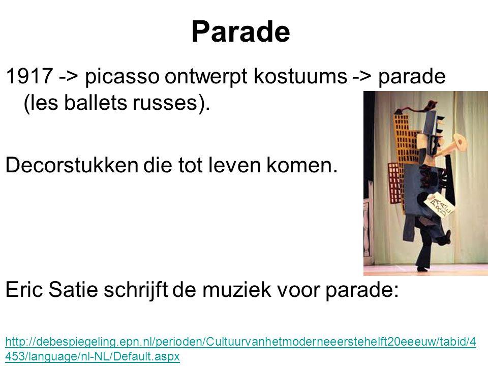 Parade 1917 -> picasso ontwerpt kostuums -> parade (les ballets russes). Decorstukken die tot leven komen.
