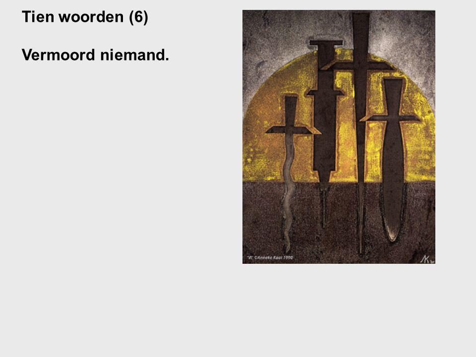 Tien woorden (6) Vermoord niemand.