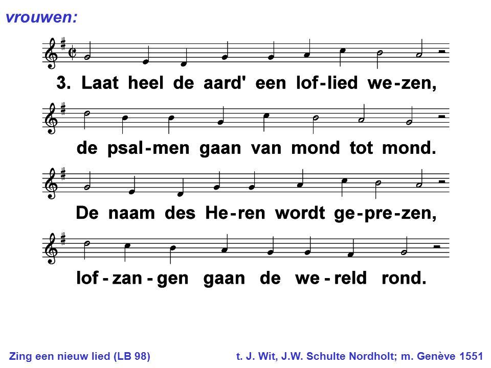 vrouwen: Zing een nieuw lied (LB 98) t. J. Wit, J.W. Schulte Nordholt; m. Genève 1551