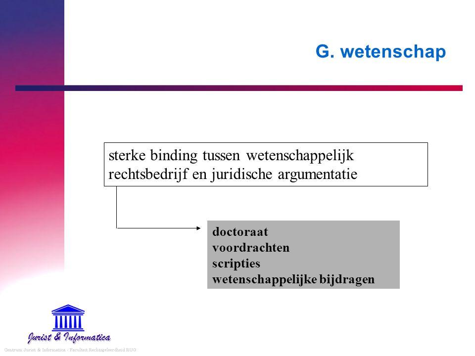 G. wetenschap sterke binding tussen wetenschappelijk rechtsbedrijf en juridische argumentatie.