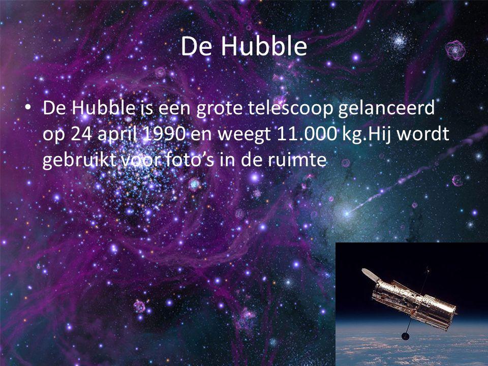 De Hubble De Hubble is een grote telescoop gelanceerd op 24 april 1990 en weegt 11.000 kg.Hij wordt gebruikt voor foto's in de ruimte.