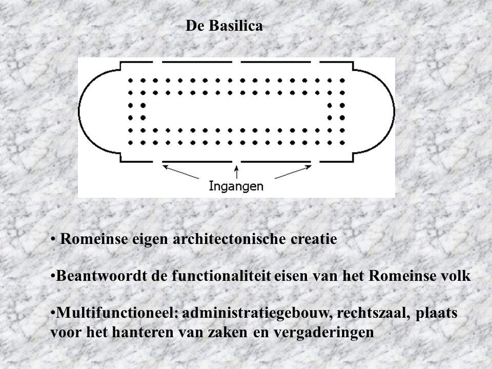 De Basilica Romeinse eigen architectonische creatie. Beantwoordt de functionaliteit eisen van het Romeinse volk.
