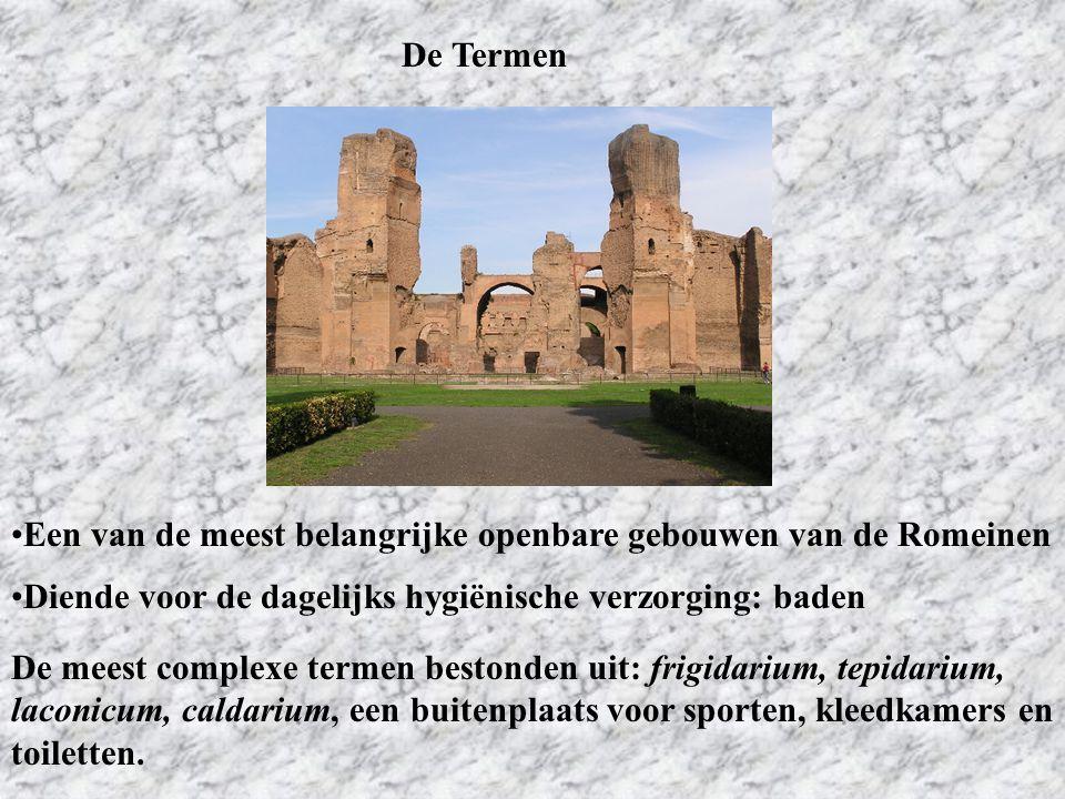 De Termen Een van de meest belangrijke openbare gebouwen van de Romeinen. Diende voor de dagelijks hygiënische verzorging: baden.