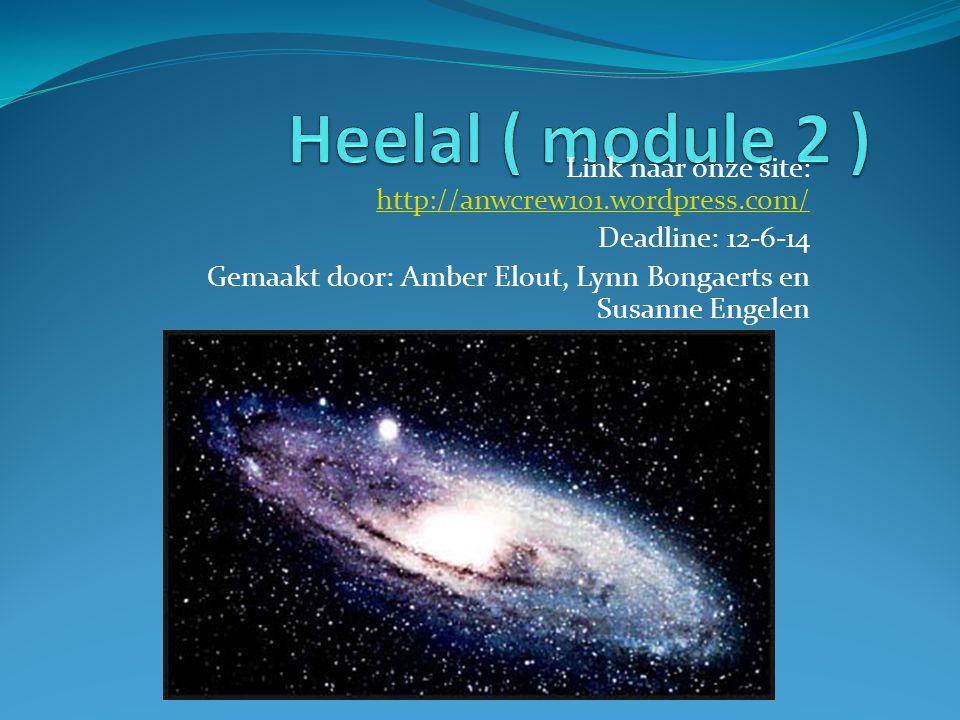 Heelal ( module 2 ) Link naar onze site: http://anwcrew101.wordpress.com/ Deadline: 12-6-14.