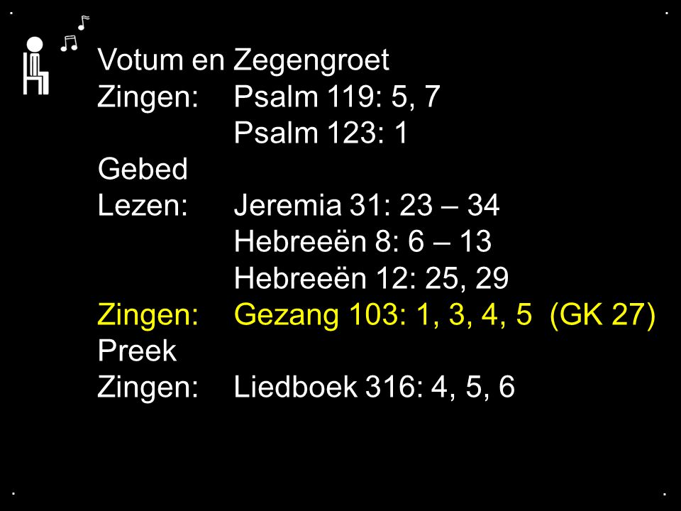Votum en Zegengroet Zingen: Psalm 119: 5, 7 Psalm 123: 1 Gebed