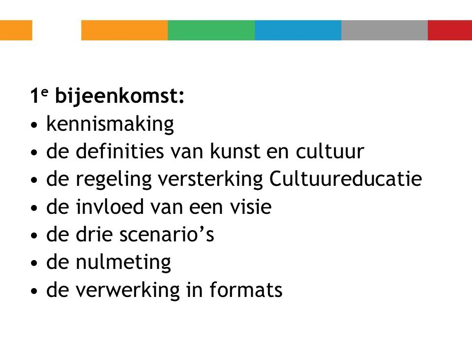 1e bijeenkomst: kennismaking. de definities van kunst en cultuur. de regeling versterking Cultuureducatie.