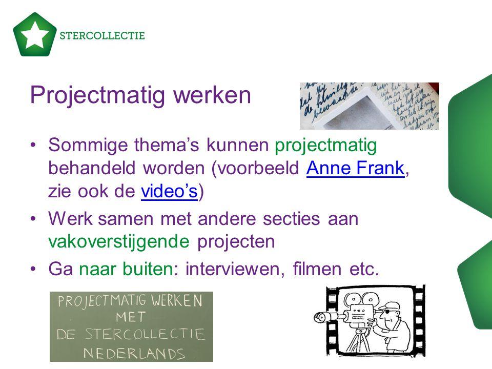 Projectmatig werken Sommige thema's kunnen projectmatig behandeld worden (voorbeeld Anne Frank, zie ook de video's)