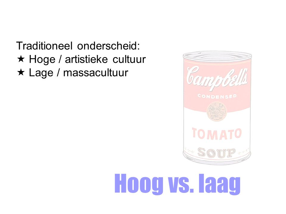 Hoog vs. laag Traditioneel onderscheid: Hoge / artistieke cultuur