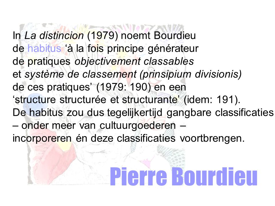 Pierre Bourdieu In La distincion (1979) noemt Bourdieu