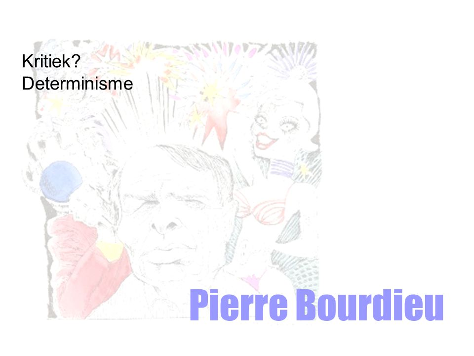 Kritiek Determinisme Pierre Bourdieu