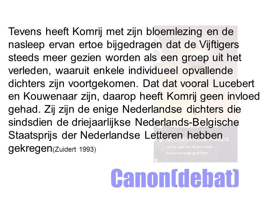 Tevens heeft Komrij met zijn bloemlezing en de nasleep ervan ertoe bijgedragen dat de Vijftigers steeds meer gezien worden als een groep uit het verleden, waaruit enkele individueel opvallende dichters zijn voortgekomen. Dat dat vooral Lucebert en Kouwenaar zijn, daarop heeft Komrij geen invloed gehad. Zij zijn de enige Nederlandse dichters die sindsdien de driejaarlijkse Nederlands-Belgische Staatsprijs der Nederlandse Letteren hebben gekregen(Zuidert 1993)