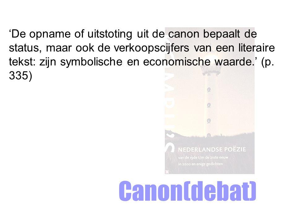 'De opname of uitstoting uit de canon bepaalt de status, maar ook de verkoopscijfers van een literaire tekst: zijn symbolische en economische waarde.' (p. 335)