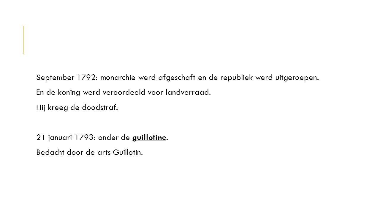 September 1792: monarchie werd afgeschaft en de republiek werd uitgeroepen.