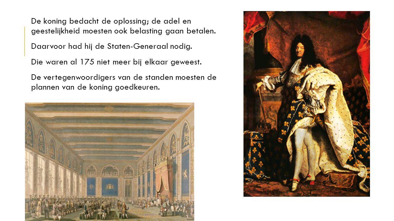 De koning bedacht de oplossing; de adel en geestelijkheid moesten ook belasting gaan betalen.