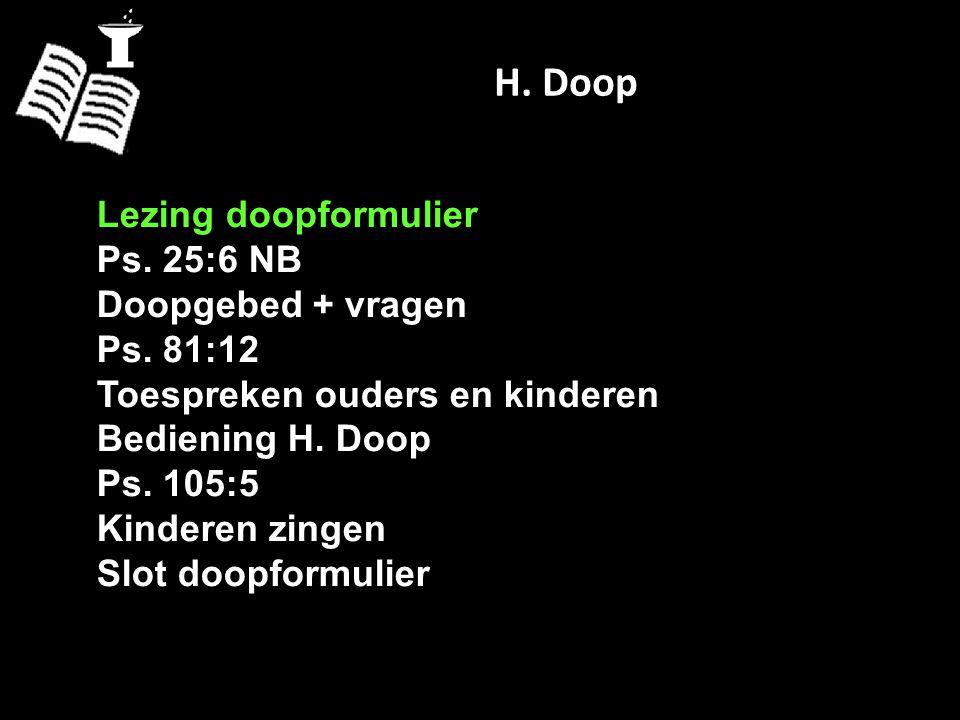 H. Doop Lezing doopformulier Ps. 25:6 NB Doopgebed + vragen Ps. 81:12