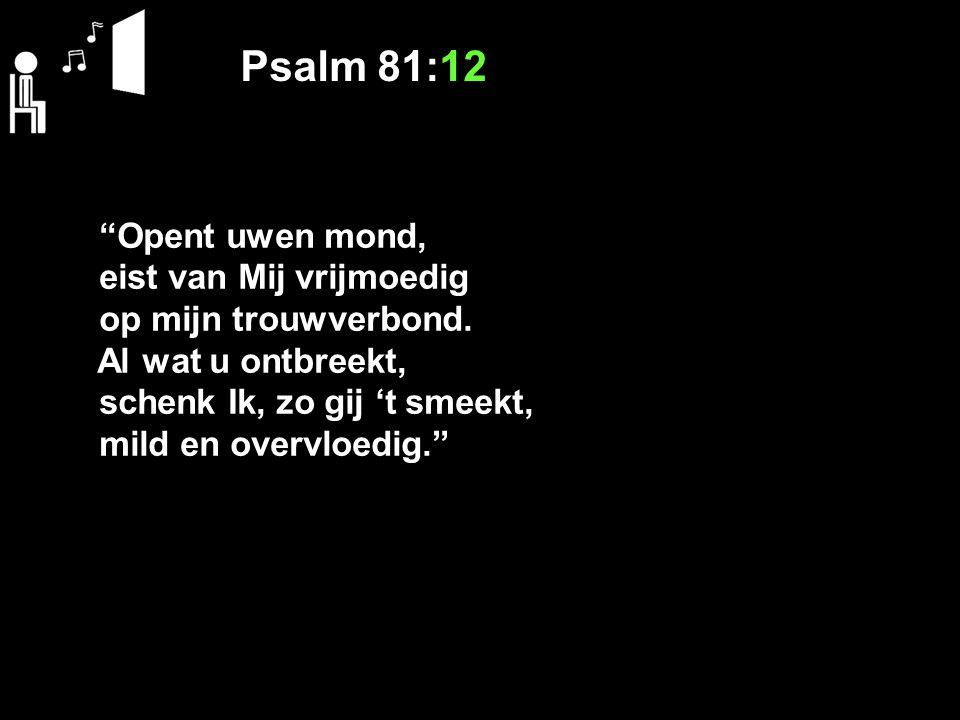 Psalm 81:12 Opent uwen mond, eist van Mij vrijmoedig