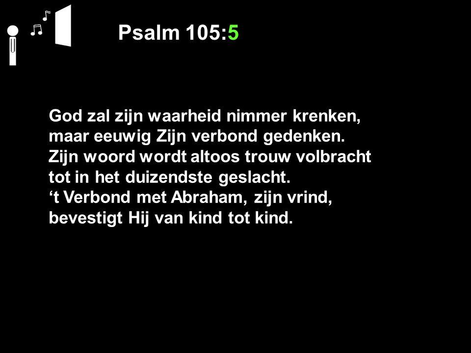 Psalm 105:5 God zal zijn waarheid nimmer krenken,