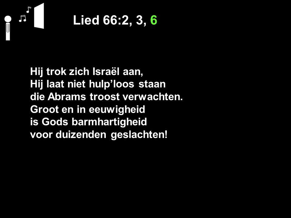 Lied 66:2, 3, 6 Hij trok zich Israël aan,