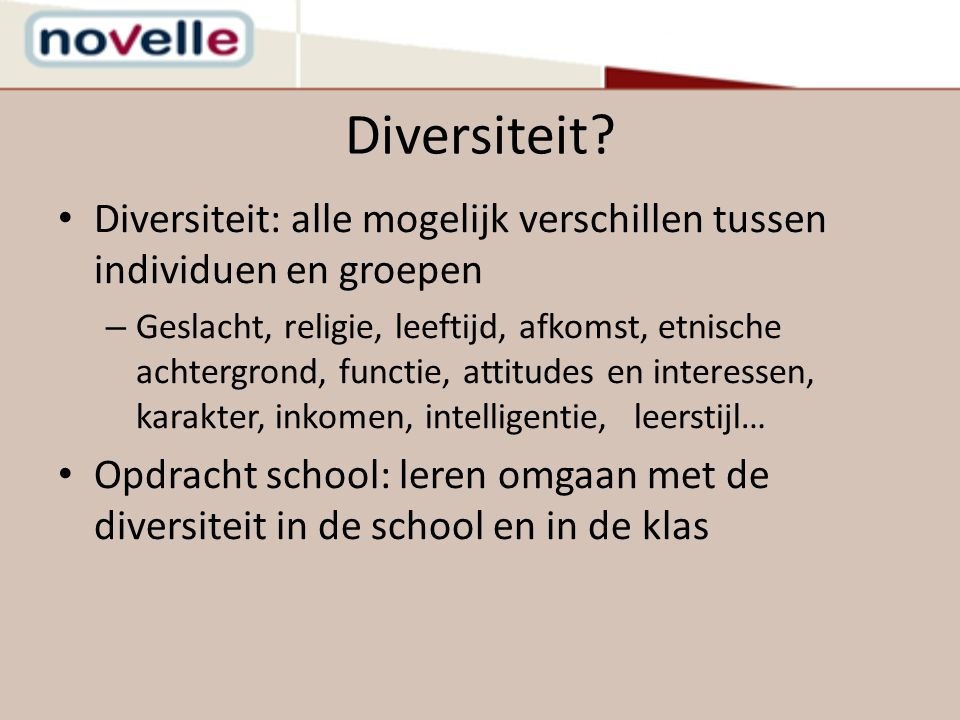 Diversiteit Diversiteit: alle mogelijk verschillen tussen individuen en groepen.