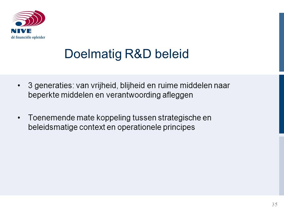 Doelmatig R&D beleid 3 generaties: van vrijheid, blijheid en ruime middelen naar beperkte middelen en verantwoording afleggen.