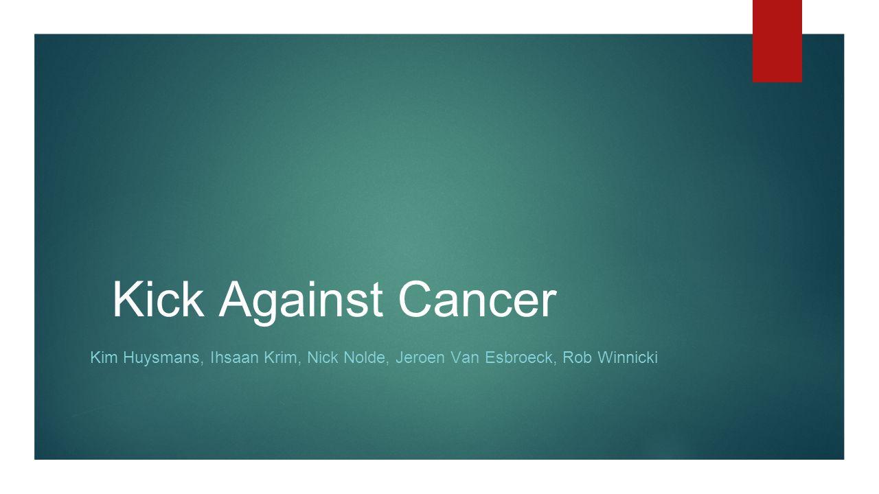 Kick Against Cancer Kim Huysmans, Ihsaan Krim, Nick Nolde, Jeroen Van Esbroeck, Rob Winnicki