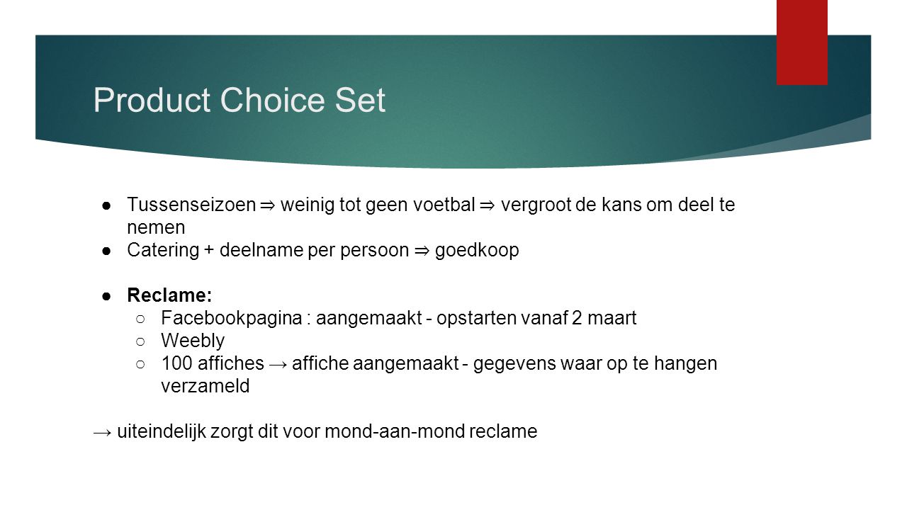 Product Choice Set Tussenseizoen ⇒ weinig tot geen voetbal ⇒ vergroot de kans om deel te nemen. Catering + deelname per persoon ⇒ goedkoop.
