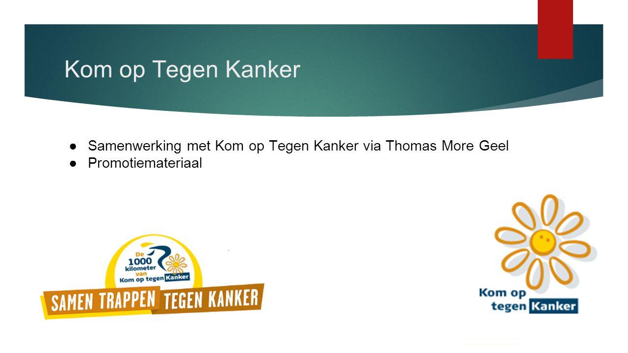 Kom op Tegen Kanker Samenwerking met Kom op Tegen Kanker via Thomas More Geel Promotiemateriaal
