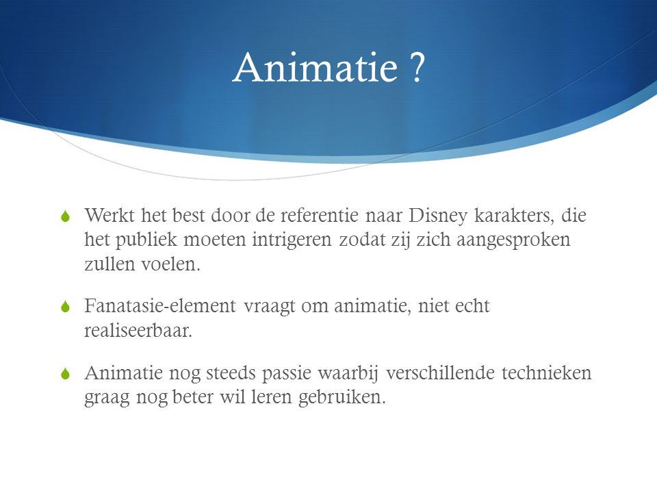 Animatie Werkt het best door de referentie naar Disney karakters, die het publiek moeten intrigeren zodat zij zich aangesproken zullen voelen.