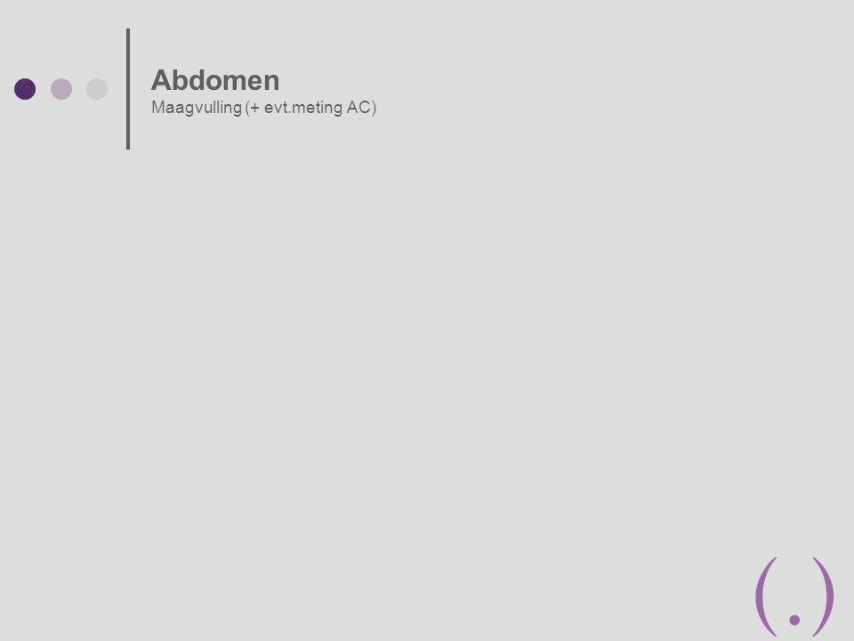 Abdomen Maagvulling (+ evt.meting AC)
