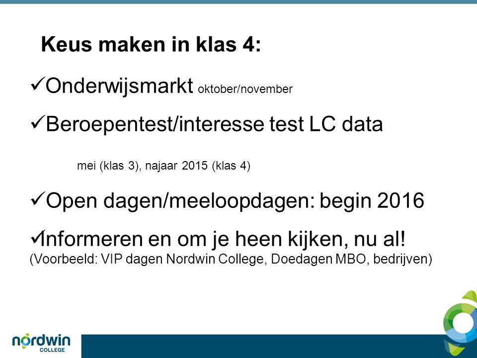 Keus maken in klas 4: Onderwijsmarkt oktober/november. Beroepentest/interesse test LC data. mei (klas 3), najaar 2015 (klas 4)