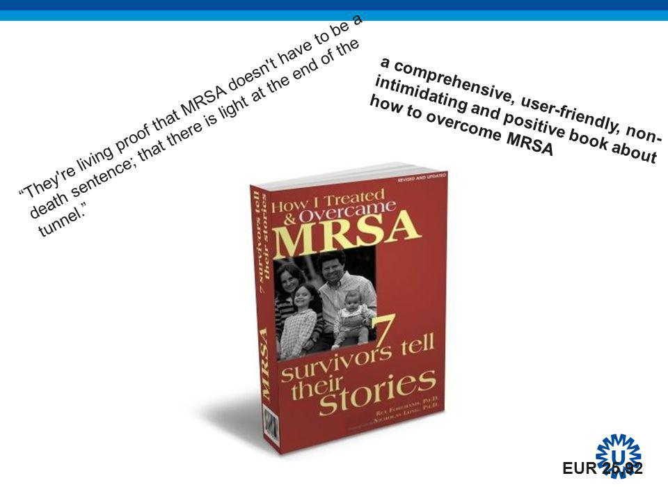 They re living proof that MRSA doesn t have to be a death sentence; that there is light at the end of the tunnel.
