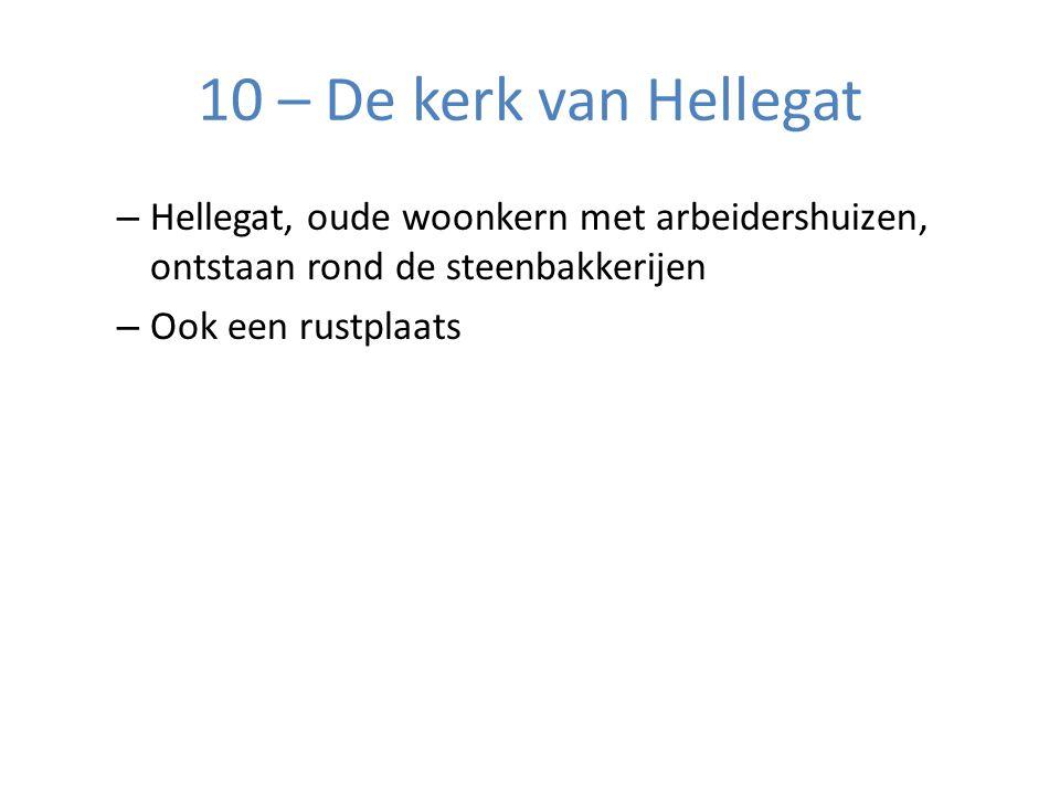 10 – De kerk van Hellegat Hellegat, oude woonkern met arbeidershuizen, ontstaan rond de steenbakkerijen.